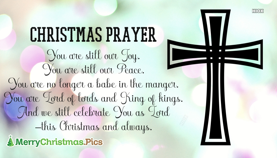 Christmas Blessing Prayer | You Are Still Our Joy. You Are Still Our Peace. You Are No Longer A Babe In The Manger. You Are Lord Of Lords and King Of Kings. And We Still Celebrate You As Lord This Christmas and Always