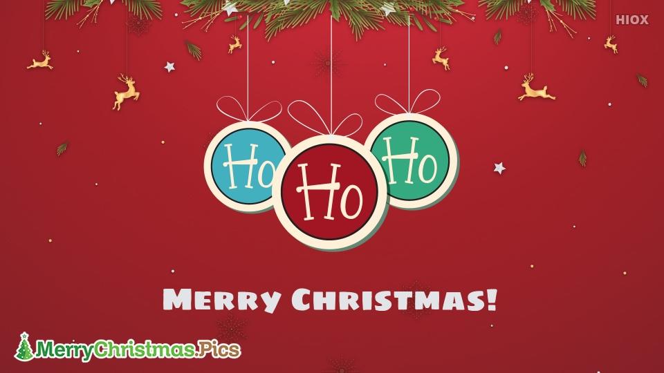 Merry Christmas! HO HO HO!