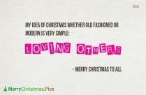 My Idea Of Christmas Whether Old Fashioned Or Modern Is Very Simple: Loving Others
